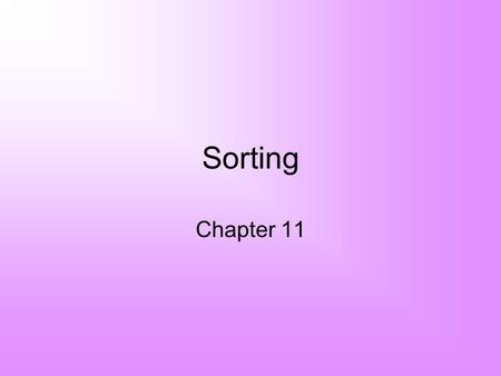 Sorting Chapter 11. 2 Sorting Consider list x 1, x 2, x 3, … x n We seek to arrange the elements of the list in order –Ascending or descending Some O(n.