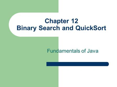 Chapter 12 Binary Search and QuickSort Fundamentals of Java.