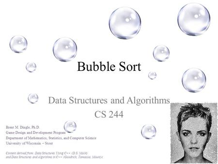 Bubble Sort Data Structures and Algorithms CS 244 Brent M. Dingle, Ph.D. Game Design and Development Program Department of Mathematics, Statistics, and.