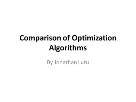 Comparison of Optimization Algorithms By Jonathan Lutu.