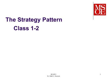 The Strategy Pattern SE-2811 Dr. Mark L. Hornick 1 Class 1-2.