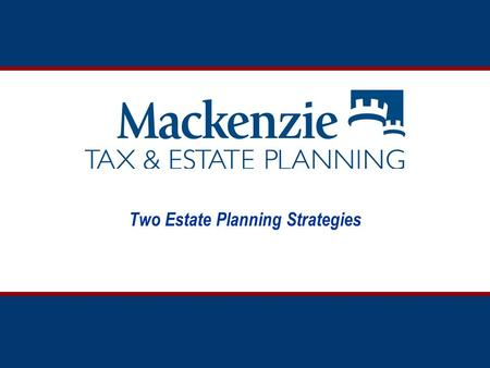 Two Estate Planning Strategies. What is Estate Planning?  Structuring a person's legal and financial affairs so that, at death, his or her assets will.
