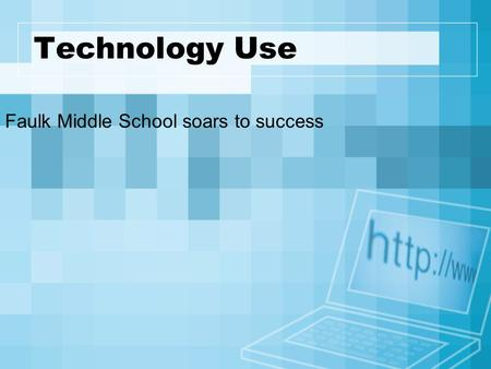 Technology Use Faulk Middle School soars to success.
