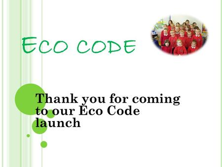 E CO CODE Thank you for coming to our Eco Code launch.