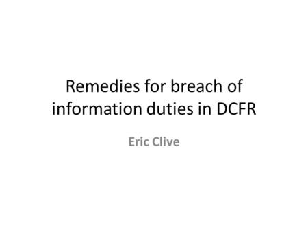 Remedies for breach of information duties in DCFR Eric Clive.