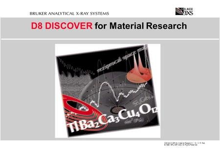 D8DISCOVER-for-Material-Research.1: Dr. H. R. Reß © 1999 BRUKER AXS All Rights Reserved D8 DISCOVER for Material Research.
