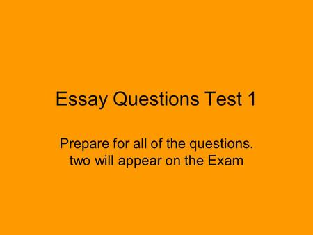 Essay Questions Test 1 Prepare for all of the questions. two will appear on the Exam.