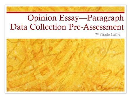 Opinion Essay—Paragraph Data Collection Pre-Assessment 7 th Grade LaCA.