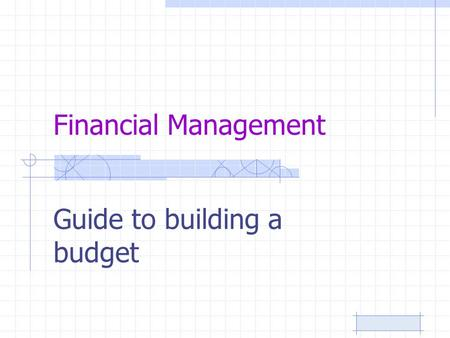 Financial Management Guide to building a budget. Are you going to have a: –Non-profit business –For profit business –Create a new public entity.
