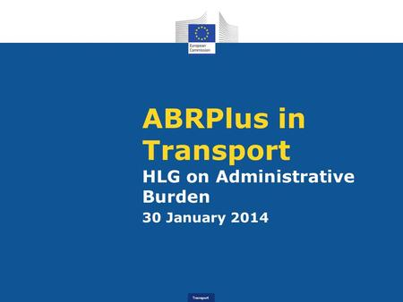 Transport ABRPlus in Transport HLG on Administrative Burden 30 January 2014.