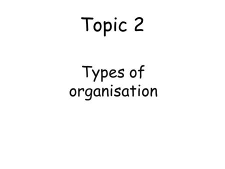 Topic 2 Types of organisation. Public & Private sectors.
