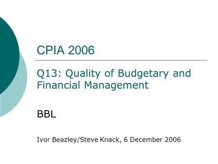 CPIA 2006 Q13: Quality of Budgetary and Financial Management BBL Ivor Beazley/Steve Knack, 6 December 2006.