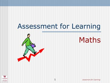 1 Assessment for Learning Maths. 2Assessment for Learning I taught my dog to whistle I can ' t hear him whistle I said that I ' d taught him – I didn.