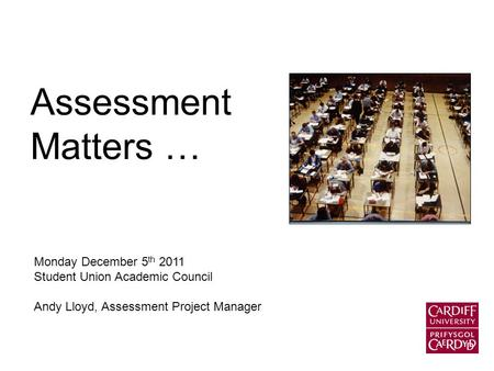 Assessment Matters … Monday December 5 th 2011 Student Union Academic Council Andy Lloyd, Assessment Project Manager.