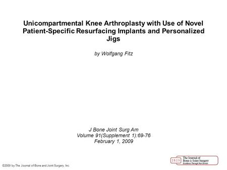 Unicompartmental Knee Arthroplasty with Use of Novel Patient-Specific Resurfacing Implants and Personalized Jigs by Wolfgang Fitz J Bone Joint Surg Am.