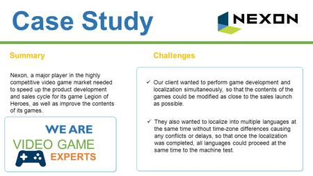 Case Study SummaryChallenges Nexon, a major player in the highly competitive video game market needed to speed up the product development and sales cycle.