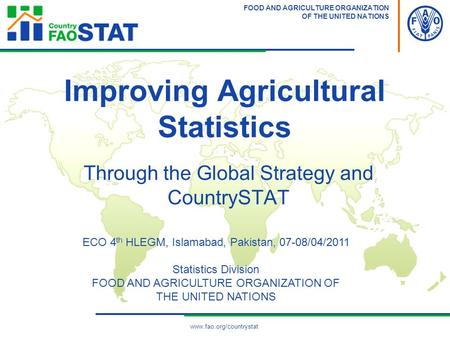 FOOD AND AGRICULTURE ORGANIZATION OF THE UNITED NATIONS Through the Global Strategy and CountrySTAT Improving Agricultural Statistics www.fao.org/countrystat.