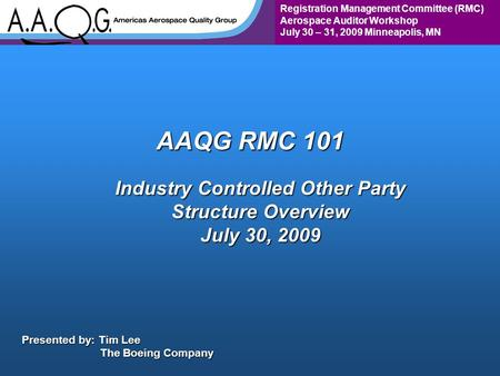 Registration Management Committee (RMC) Aerospace Auditor Workshop July 30 – 31, 2009 Minneapolis, MN AAQG RMC 101 Industry Controlled Other Party Structure.