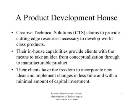 Product Development House, Management of Technological Innovation, KV Patri 1 A Product Development House Creative Technical Solutions (CTS) claims to.