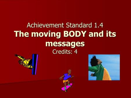 Achievement Standard 1.4 The moving BODY and its messages Credits: 4.