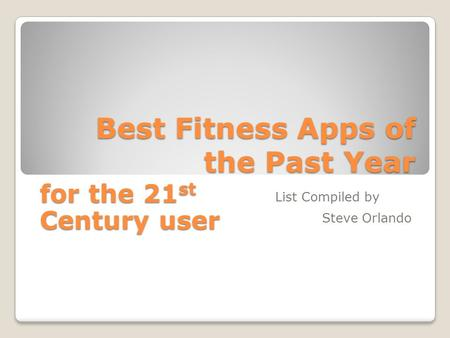 Best Fitness Apps of the Past Year Steve Orlando List Compiled by for the 21 st Century user.