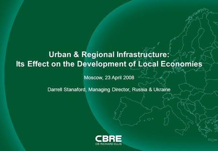 Urban & Regional Infrastructure: Its Effect on the Development of Local Economies Moscow, 23 April 2008 Darrell Stanaford, Managing Director, Russia &