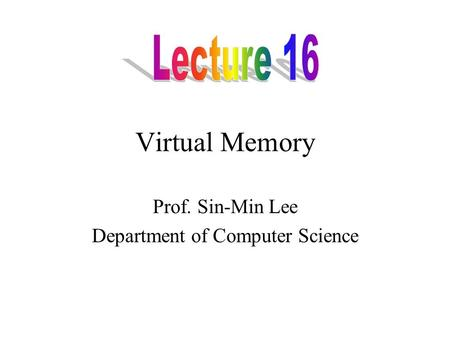 Virtual Memory Prof. Sin-Min Lee Department of Computer Science.