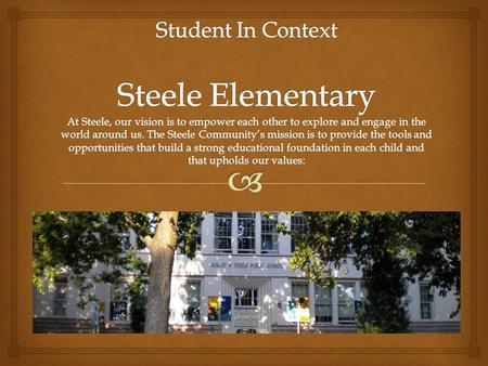  Part One: School Information We value multiage classrooms. We believe in building community by developing relationships over time. - Part of the Steele.