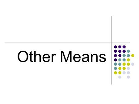 Other Means. The Geometric Mean The Harmonic Mean.