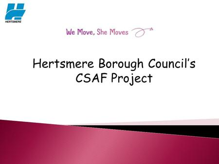 Hertsmere Borough Council's CSAF Project. Targets Women & Girls 14 – 25 & 25+ Those not currently doing any form of sport or physical activity.