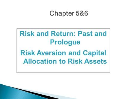 Risk and Return: Past and Prologue Risk Aversion and Capital Allocation to Risk Assets.