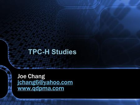 TPC-H Studies Joe Chang