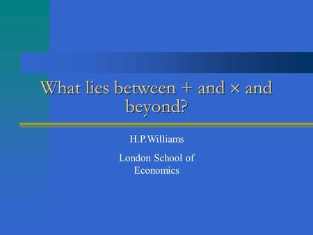 What lies between + and  and beyond? H.P.Williams London School of Economics.
