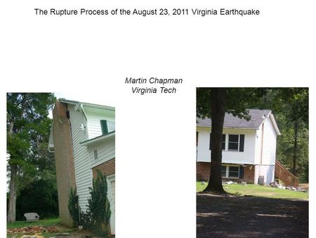 The Rupture Process of the August 23, 2011 Virginia Earthquake Martin Chapman Virginia Tech.