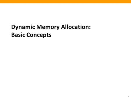 1 Dynamic Memory Allocation: Basic Concepts. 2 Today Basic concepts Implicit free lists.