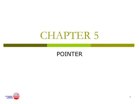 1 CHAPTER 5 POINTER. 2 Pointers  Basic concept of pointers  Pointer declaration  Pointer operator (& and *)  Parameter passing by reference  Dynamic.
