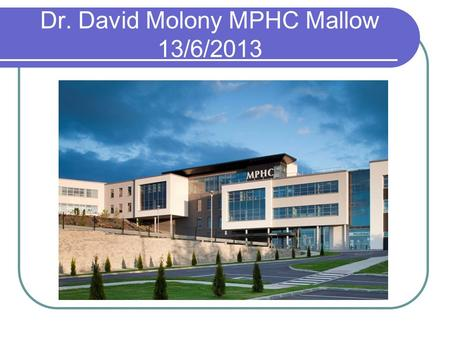 Dr. David Molony MPHC Mallow 13/6/2013