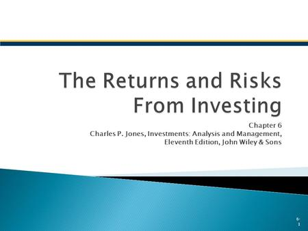 Chapter 6 Charles P. Jones, Investments: Analysis and Management, Eleventh Edition, John Wiley & Sons 6- 1.