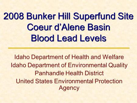 2008 Bunker Hill Superfund Site Coeur d'Alene Basin Blood Lead Levels Idaho Department of Health and Welfare Idaho Department of Environmental Quality.