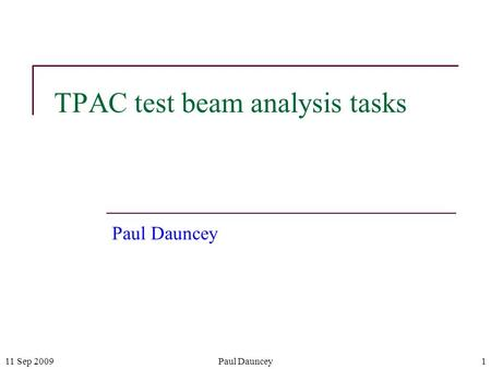 11 Sep 2009Paul Dauncey1 TPAC test beam analysis tasks Paul Dauncey.
