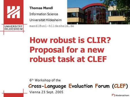 How robust is CLIR? Proposal for a new robust task at CLEF Thomas Mandl Information Science Universität Hildesheim 6 th Workshop.