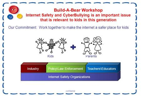 Internet Safety Organizations confidential Build-A-Bear Workshop Internet Safety and CyberBullying is an important issue that is relevant to kids in this.