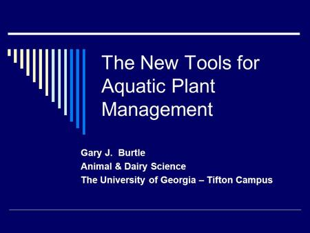 The New Tools for Aquatic Plant Management Gary J. Burtle Animal & Dairy Science The University of Georgia – Tifton Campus.