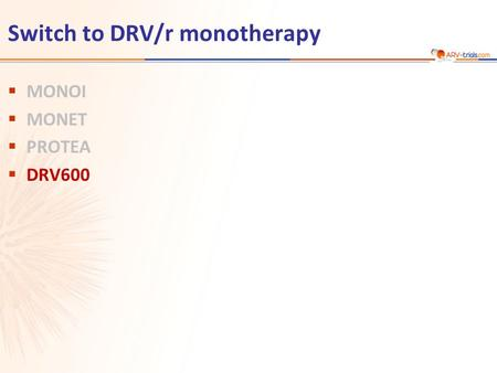 Switch to DRV/r monotherapy  MONOI  MONET  PROTEA  DRV600.