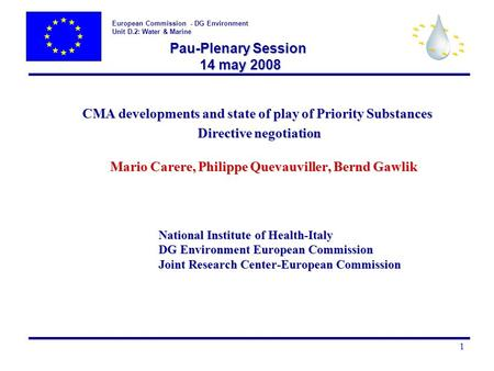 European Commission - DG Environment Unit D.2: Water & Marine 1 Pau-Plenary Session 14 may 2008 Pau-Plenary Session 14 may 2008 CMA developments and state.