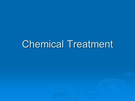 Chemical Treatment. Herbicides & Algaecides Chemical treatment is one of the oldest methods used to manage nuisance aquatic weeds, and is still the most.