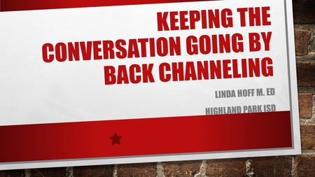 KEEPING THE CONVERSATION GOING BY BACK CHANNELING LINDA HOFF M. ED HIGHLAND PARK ISD.