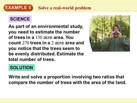 EXAMPLE 5 Solve a real-world problem SOLUTION SCIENCE As part of an environmental study, you need to estimate the number of trees in a 150 acre area. You.