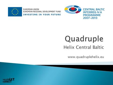 Helix Central Baltic www.quadruplehelix.eu.  Targets (micro level) ◦ Qualitative  Increased access for SME's, notably women owned businesses, to cross-border.
