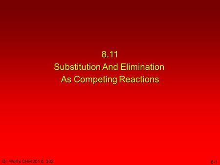 Dr. Wolf's CHM 201 & 202 8-1 8.11 Substitution And Elimination As Competing Reactions.